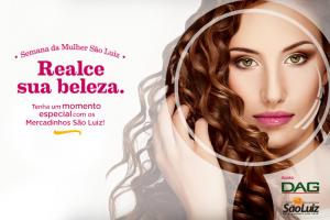 """Campanha """"Realce sua Beleza"""", dos Mercadinhos São Luiz"""